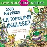Cosa ha perso la topolina inglese?: storia carina e divertente per imparare 50 parole in inglese (bilingual English Italian / bilingue inglese italiano)
