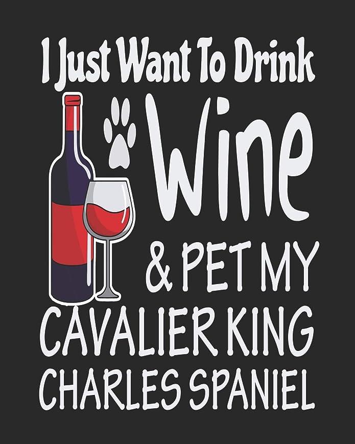 良い脚利益I Just Want Drink Wine & Pet My Cavalier King Charles Spaniel: Funny Planner for Cavalier King Charles Spaniel Mom