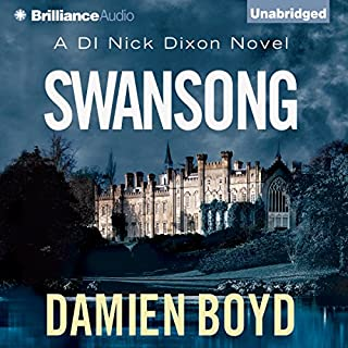 Swansong     DI Nick Dixon, Book 4              By:                                                                                                                                 Damien Boyd                               Narrated by:                                                                                                                                 Napoleon Ryan                      Length: 7 hrs and 29 mins     177 ratings     Overall 4.5