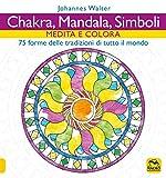 Chakra, mandala, simboli. Medita e colora. 75 forme delle tradizioni di tutto il mondo