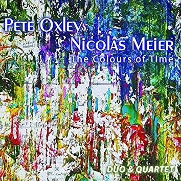 The Colours of Time: Duo & Quartet