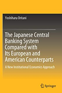 The Japanese Central Banking System Compared with Its European and American Counterparts: A New Institutional Economics Ap...