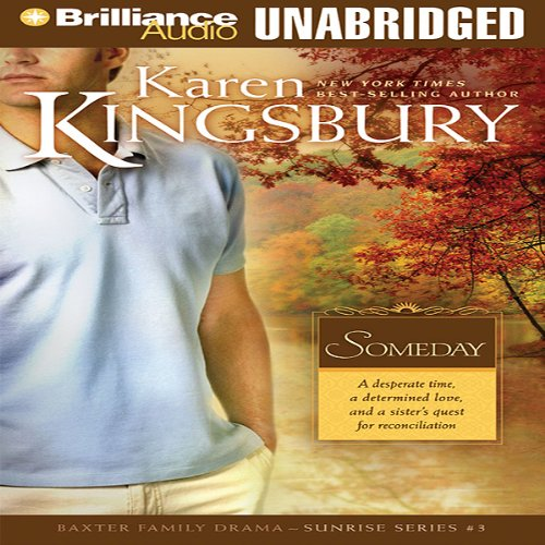 Someday     Sunrise Series #3              By:                                                                                                                                 Karen Kingsbury                               Narrated by:                                                                                                                                 Sandra Burr                      Length: 10 hrs and 15 mins     Not rated yet     Overall 0.0