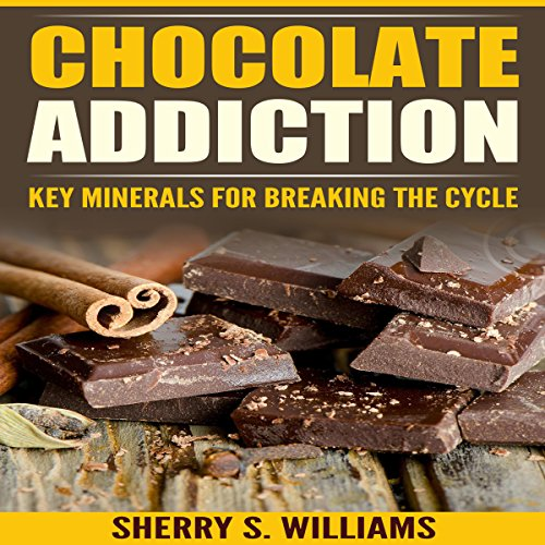 Chocolate Addiction: Key Minerals for Breaking the Cycle cover art