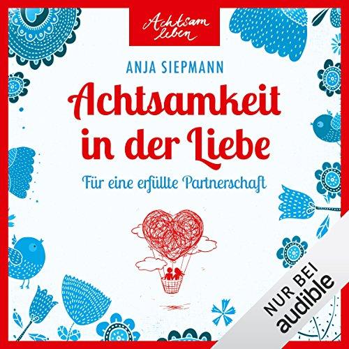 Achtsamkeit in der Liebe - Für eine erfüllte Partnerschaft audiobook cover art