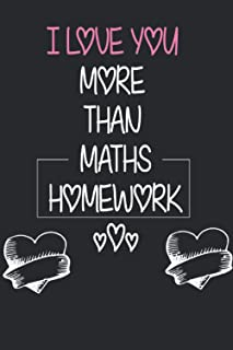 """""""i love you more than maths homework"""" cool notebook in the occasion of saint valentine.: you can gift this wonderful noteb..."""