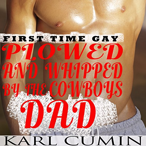 First Time Gay - Plowed and Whipped by the Cowboy's Dad audiobook cover art