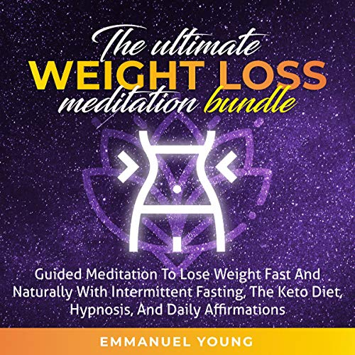 The Ultimate Weight Loss Meditation Bundle: Guided Meditation to Lose Weight Fast and Naturally, with Intermittent Fasting, The Keto Diet, Hypnosis and Daily Affirmations cover art