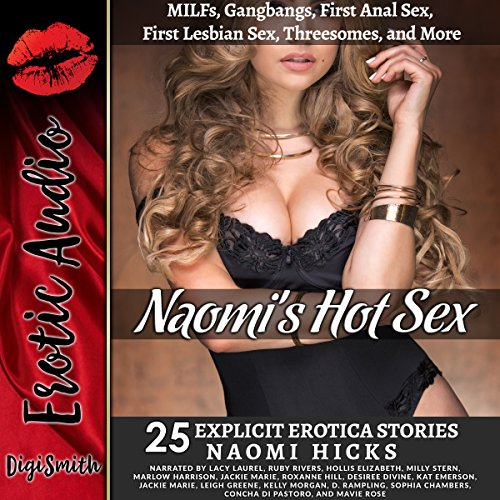 Naomi's Hot Sex: MILFs, Gangbangs, First Anal Sex, First Lesbian Sex, Threesomes, and More     Twenty-Five Explicit Erotica Stories              Written by:                                                                                                                                 Naomi Hicks                               Narrated by:                                                                                                                                 full cast                      Length: 11 hrs and 2 mins     1 rating     Overall 4.0