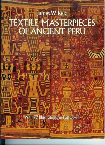 Compare Textbook Prices for Textile Masterpieces of Ancient Peru: With 77 Illustrations in Full Color Dover books on costume and textiles Edition Not Stated Edition ISBN 9780486252469 by Reid, James W.