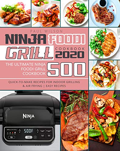 Ninja Foodi Grill Cookbook 2020: The Ultimate Ninja Foodi Grill Cookbook 500 | Quick-to-Make Recipes for Indoor Grilling & Air Frying | Easy Recipes