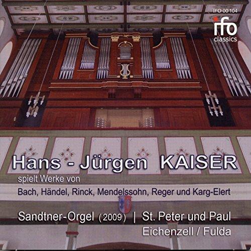 Bach, Handel, Rinck, Mendelssohn, Reger & Karg-Elert: Orgelwerke (Hans-Jürgen Kaiser an der Sandtner-Orgel Sankt Peter und Paul, Eichenzell, Fulda)