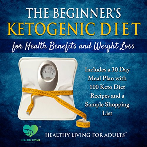 The Beginner S Ketogenic Diet For Health Benefits And Weight Loss