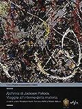 «Alchimia»di Jackson Pollock. Viaggio all'interno della materia. Ediz. a colori