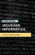 Seguridad Informática - Manual Principiantes: Un excelente manual para acercarse al mundo de la ciberseguridad personal (IT Security)