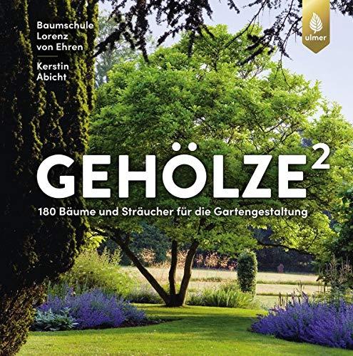 Gehölze hoch zwei: 180 Bäume und Sträucher für die Gartengestaltung