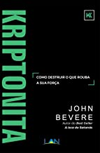 Kriptonita: Como destruir o que rouba a sua força (Portuguese Edition)