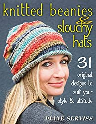 Image: Knitted Beanies and Slouchy Hats: 31 Original Designs to Suit Your Style and Attitude | Kindle Edition | by Diane Serviss (Author). Publisher: Stackpole Books (October 1, 2014)
