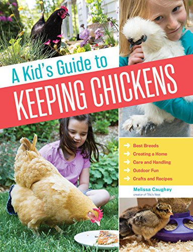 A Kid's Guide to Keeping Chickens: Best Breeds, Creating a...