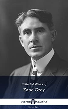 Delphi Collected Works of Zane Grey US (Illustrated) (Series Four Book 22)