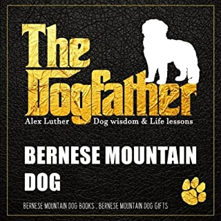 Dogfather: Bernese Mountain Dog Wisdom & Life Lessons: Bernese Mountain Dog gifts