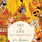 Art of Life     Timeless Wisdom from the Gita              Written by:                                                                                                                                 J. S. Mishra                               Narrated by:                                                                                                                                 Gaurika Chaudhari                      Length: 6 hrs and 13 mins     Not rated yet     Overall 0.0