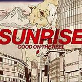 SUNRISE / GOOD ON THE REEL