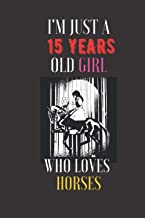 I'm Just A 15 Years Old Girl Who Loves Horses-Horses Gift For Women And Girls: Birthday Gift for Horses Lovers , Notebook ...