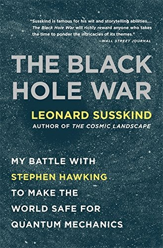 The Black Hole War: My Battle with Stephen Hawking to Make the World Safe for Quantum Mechanics by Susskind, Leonard (2009) Paperback