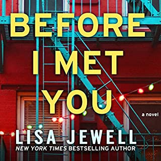 Before I Met You     A Novel              By:                                                                                                                                 Lisa Jewell                               Narrated by:                                                                                                                                 Helen Duff                      Length: 15 hrs and 14 mins     1,311 ratings     Overall 4.5