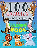 100 ANIMALS for Kids Coloring Book: Cute Animals: Relaxing Coloring Book for Girls and Boys with Cute Horses, Birds, Owls, Elephants, Dogs, Cats, Turtles, Bears, Rabbits, Lions, Elephants, Owls and Many More! Ages 2-4 3-8 4-8, 9-12, 13-19