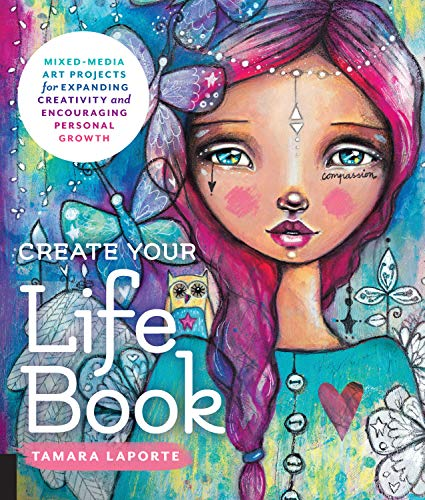 Compare Textbook Prices for Create Your Life Book: Mixed-Media Art Projects for Expanding Creativity and Encouraging Personal Growth Illustrated Edition ISBN 9781631593536 by Laporte, Tamara