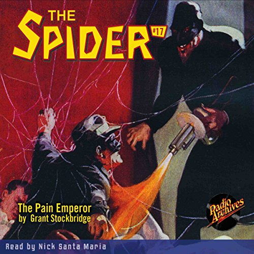 The Spider #17     The Pain Emperor              By:                                                                                                                                 Grant Stockbridge                               Narrated by:                                                                                                                                 Nick Santa Maria                      Length: 4 hrs and 30 mins     Not rated yet     Overall 0.0