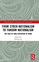 From Cyber-Nationalism to Fandom Nationalism: The Case of Diba Expedition In China (Chinese Perspectives on Journalism and Communication)