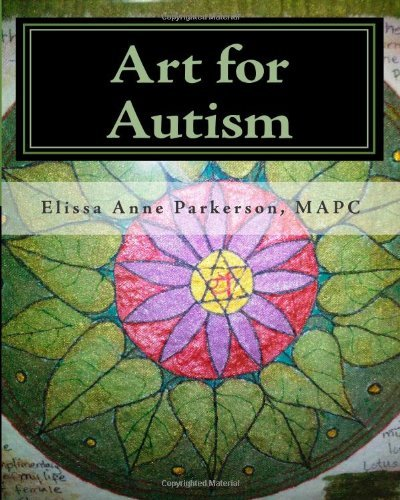 Art for Autism: Enhancing the Lives of Children: Volume 1 by Elissa Anne Parkerson MAPC (2010-07-12)
