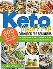Keto Meal Prep Cookbook: 800 Recipes Of Low-Carb Solutions Or 28-Day Quick And Easy Meal Plan That Will Lower Cholesterol And Reverse Diabetes While Giving You The Body You Have Always Craved