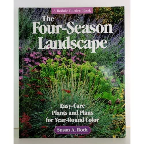 The Four Season Landscape Easy Care Plants And Plans For Year