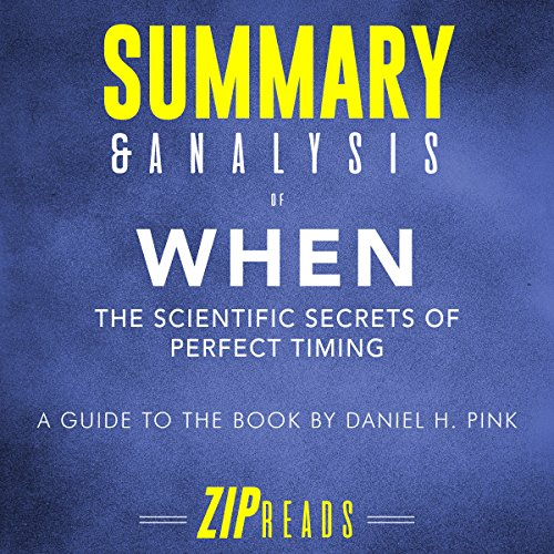 Summary & Analysis of When: The Scientific Secrets of Perfect Timing cover art