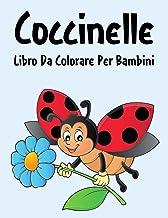 Coccinelle Libro da Colorare: Libro da Colorare Coccinelle per Ragazzi, Ragazze e Bambini dai 2 agli 12 Anni in su (Italia...