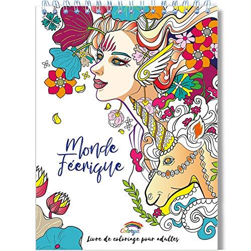 Coloriage Adulte Féerique Anti-Stress: Le Premier Cahier de Coloriage pour Adulte à Spirale et Papier Artiste par Colorya