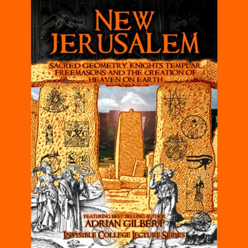 New Jerusalem: Sacred Geometry, Knights Templar, Freemasons and the Creation of Heaven on Earth audiobook cover art