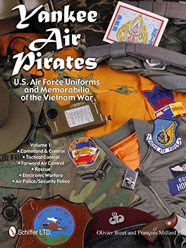 Yankee Air Pirates: U.S. Air Force Uniforms and Memorabilia of the Vietnam War: Vol.1: Command & Control • Tactical Control • Forward Air Control • ... Warfare • Air Police/Security Police
