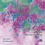 El Yoga Del Dibujo: La unión del cuerpo, la mente y el espíritu en el arte del dibujo (Recréate)