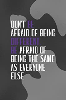 Don't Be Afraid Of Being Different Be Afraid Of Being the Same As Everyone Else: Notebook Journal Composition Blank Lined ...