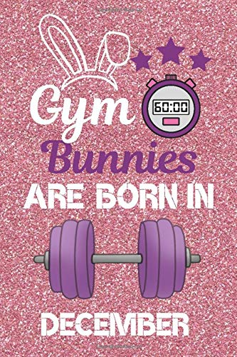 Gym Bunnies Are Born In December: Gym Gifts, Gym Presents, Workout Gifts, Exercise Gifts. This gym notebook / Gym Journal is 6x9in size lined and ... Workout gifts for her. Gym Gifts for her.