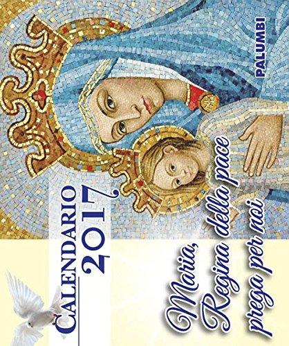 Maria Regina della pace prega per noi. Calendario 2017
