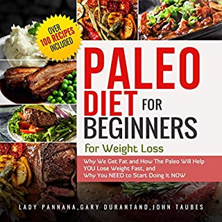 Paleo Diet for Beginners for Weight Loss: Why We Get Fat and How the Paleo Will Help You Lose Weight Fast, and Why You Need to Start Doing It Now audiobook cover art