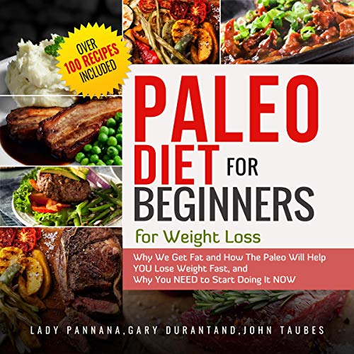 Paleo Diet for Beginners for Weight Loss: Why We Get Fat and How the Paleo Will Help You Lose Weight Fast, and Why You Need to Start Doing It Now cover art