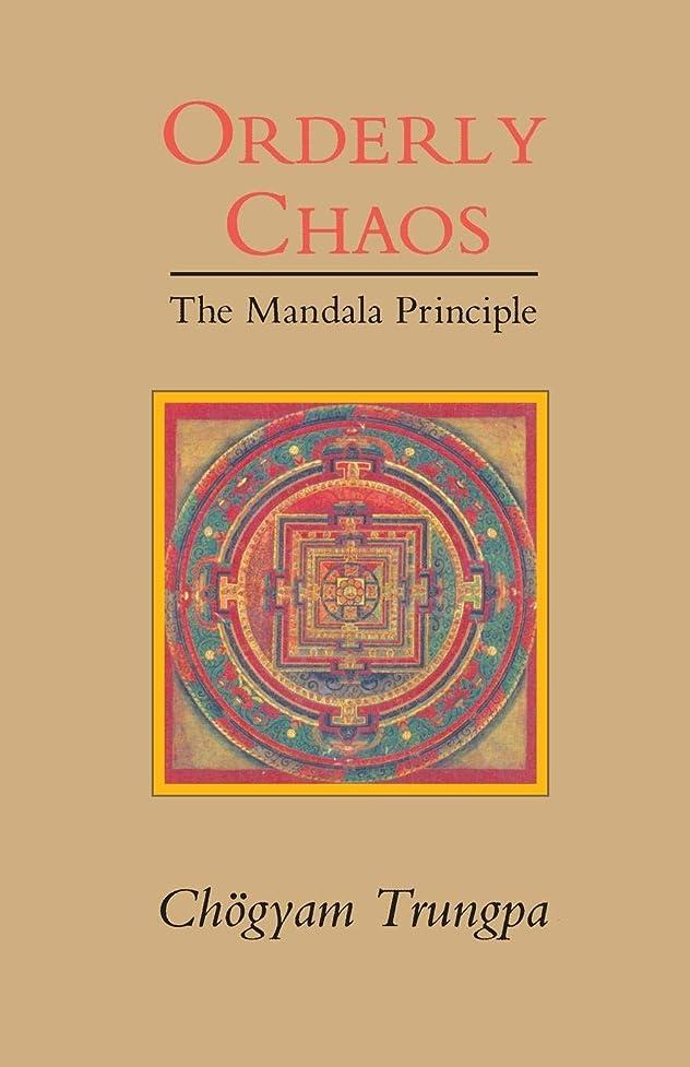 ロック法律により本部Orderly Chaos: The Mandala Principle (Dharma Ocean Series)