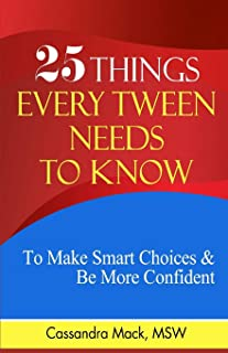 25 Things Every Tween Needs To Know: To Make Smart Choices and Be More Confident